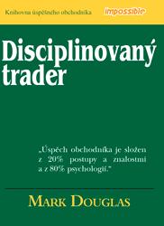 Disciplinovaný trader – kniha úspěšného obchodníka